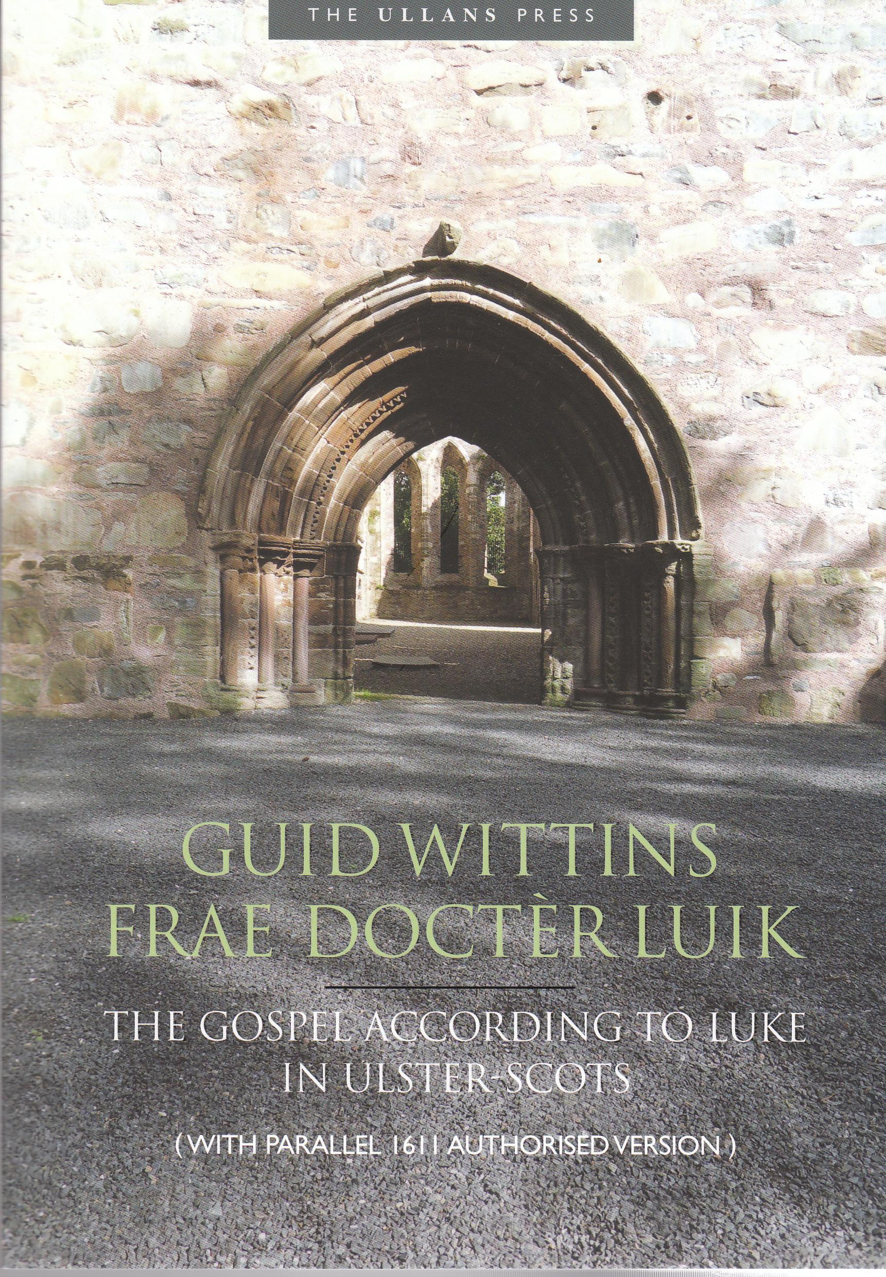 Wittens frae Docter Luik: The Gospel according to Luke in Ulster-Scots (with parallel 1611 Authorised Version)